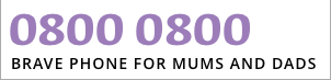 0800 0800 BRAVE PHONE FOR MUMS AND DADS